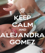 KEEP CALM AND ALEJANDRA GOMEZ - Personalised Poster A4 size