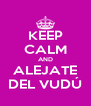 KEEP CALM AND ALEJATE DEL VUDÚ - Personalised Poster A4 size
