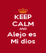 KEEP CALM AND Alejo es  Mi dios - Personalised Poster A4 size