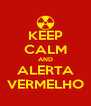 KEEP CALM AND ALERTA VERMELHO - Personalised Poster A4 size