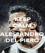 KEEP CALM AND ALESSANDRO DEL PIERO - Personalised Poster A4 size