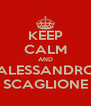 KEEP CALM AND ALESSANDRO SCAGLIONE - Personalised Poster A4 size