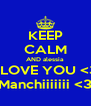 KEEP CALM AND alessia I LOVE YOU <3 Manchiiiiiii <3 - Personalised Poster A4 size