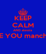KEEP CALM AND alessia I LOVE YOU manchiiii <3  - Personalised Poster A4 size