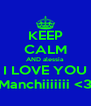 KEEP CALM AND alessia I LOVE YOU Manchiiiiiii <3 - Personalised Poster A4 size