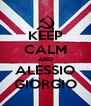 KEEP CALM AND ALESSIO GIORGIO - Personalised Poster A4 size