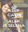 KEEP CALM AND ALEX IS SELENA - Personalised Poster A4 size