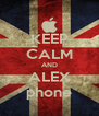 KEEP CALM AND ALEX phone - Personalised Poster A4 size