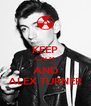 KEEP CALM AND ALEX TURNER - Personalised Poster A4 size