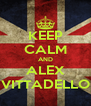 KEEP CALM AND ALEX VITTADELLO - Personalised Poster A4 size
