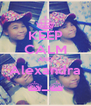 KEEP CALM AND Alexandra ^_^ - Personalised Poster A4 size