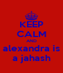 KEEP CALM AND alexandra is a jahash - Personalised Poster A4 size