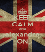 KEEP CALM AND alexandre ON - Personalised Poster A4 size