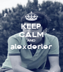 KEEP CALM AND alexderler  - Personalised Poster A4 size