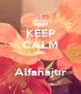 KEEP CALM AND  Alfahajur - Personalised Poster A4 size