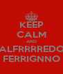 KEEP CALM AND ALFRRRREDO FERRIGNNO - Personalised Poster A4 size