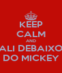 KEEP CALM AND ALI DEBAIXO DO MICKEY - Personalised Poster A4 size