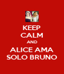 KEEP CALM AND ALICE AMA SOLO BRUNO - Personalised Poster A4 size