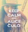 KEEP CALM AND ALICE CULO - Personalised Poster A4 size