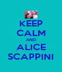 KEEP CALM AND ALICE SCAPPINI - Personalised Poster A4 size