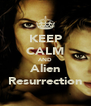 KEEP CALM AND Alien Resurrection - Personalised Poster A4 size