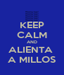 KEEP CALM AND ALIENTA  A MILLOS - Personalised Poster A4 size
