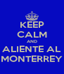 KEEP CALM AND ALIENTE AL MONTERREY - Personalised Poster A4 size