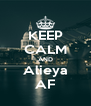 KEEP CALM AND Alieya AF - Personalised Poster A4 size