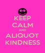 KEEP CALM AND ALIQUOT KINDNESS - Personalised Poster A4 size