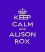 KEEP CALM AND ALISON ROX - Personalised Poster A4 size