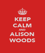 KEEP CALM AND ALISON WOODS - Personalised Poster A4 size