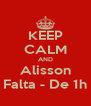 KEEP CALM AND Alisson Falta - De 1h - Personalised Poster A4 size