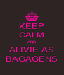 KEEP CALM AND ALIVIE AS BAGAGENS - Personalised Poster A4 size