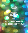 KEEP CALM AND ALL ABOARD THE HOMOTRAIN - Personalised Poster A4 size