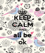 KEEP CALM AND all be ok - Personalised Poster A4 size