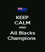 KEEP CALM AND All Blacks Champions  - Personalised Poster A4 size