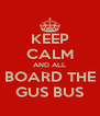 KEEP CALM AND ALL BOARD THE GUS BUS - Personalised Poster A4 size