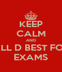 KEEP CALM AND ALL D BEST FOR EXAMS - Personalised Poster A4 size