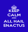 KEEP CALM AND ALL HAIL ENACTUS - Personalised Poster A4 size