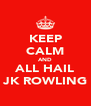 KEEP CALM AND ALL HAIL JK ROWLING - Personalised Poster A4 size