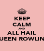 KEEP CALM AND ALL HAIL QUEEN ROWLING - Personalised Poster A4 size