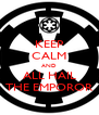 KEEP CALM AND ALL HAIL THE EMPOROR - Personalised Poster A4 size