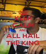 KEEP CALM AND  ALL HAIL  THE KING - Personalised Poster A4 size