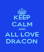 KEEP CALM AND ALL LOVE DRACON - Personalised Poster A4 size