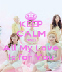 KEEP CALM AND All My Love Is for You - Personalised Poster A4 size