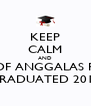 KEEP CALM AND ALL OF ANGGALAS RSCM GRADUATED 2013 - Personalised Poster A4 size