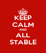 KEEP CALM AND ALL STABLE - Personalised Poster A4 size