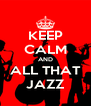 KEEP CALM AND ALL THAT JAZZ - Personalised Poster A4 size