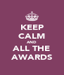 KEEP CALM AND ALL THE AWARDS - Personalised Poster A4 size