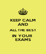 KEEP CALM AND ALL THE BEST IN YOUR  EXAMS - Personalised Poster A4 size